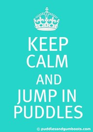 Keep Calm and Jump in Puddles